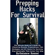 Prepping Hacks For Survival: The Ultimate Beginner's Guide On Lifesaving Disaster Preparedness Tips, Strategies, and DIY Hacks For Surviving Any Catastrophe That Comes Your Way