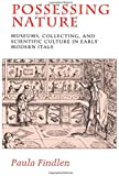 Possessing Nature: Museums, Collecting, and Scientific Culture in Early Modern Italy (Studies on the History of Society and Culture)
