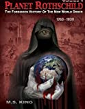 Planet Rothschild: The Forbidden History of the New World Order (1763-1939): Volume 1
