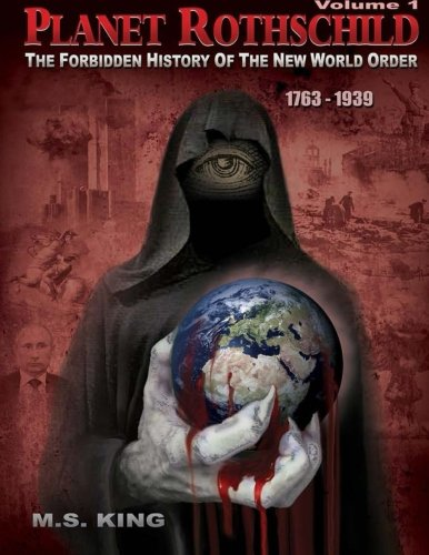Planet Rothschild: The Forbidden History of the New World Order (1763-1939) (Planet Rothschild: The Forbidden History of