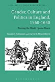 Gender, Culture and Politics in England, 1560-1640: Turning the World Upside Down (Cultures of Early Modern Europe)