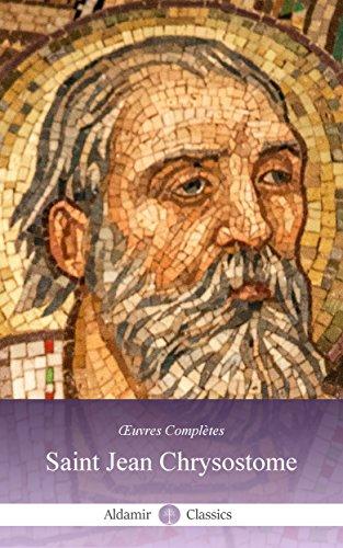 Saint Jean - Aldamir Œuvres Complètes de Saint Jean Chrysostome (Annoté) (Saints Chrétiens t. 2) (French Edition)