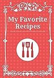 My Favorite Recipes: A Recipe Journal And Custom Cookbook Organizer by