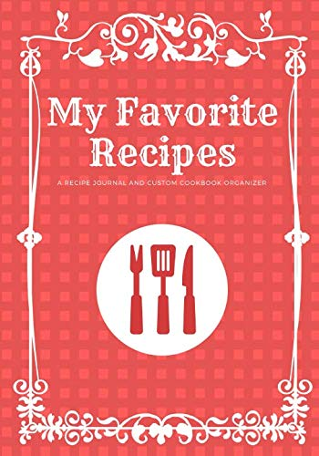 My Favorite Recipes: A Recipe Journal And Custom Cookbook Organizer by Lucienne Boudreau