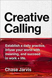 Book Cover: Creative Calling: Establish a Daily Practice, Infuse Your World with Meaning, and Find Success in Work   Life