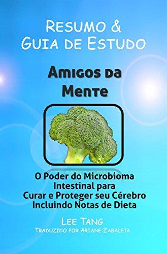 Resumo & Guia De Estudo: Amigos Da Mente - O Poder Do Microbioma Para Curar E Proteger Seu Cérebro