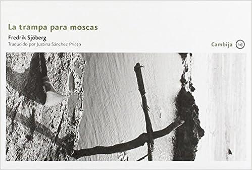 La trampa para moscas (Cambija): Amazon.es: Fredrik Sjöberg, Clàudia Pesch, Justina Sánchez Prieto: Libros
