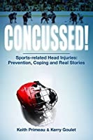Concussed!: Sports-Related Head Injuries: Prevention, Coping and Real Stories