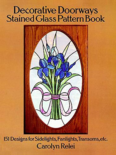 (Decorative Doorways Stained Glass Pattern Book: 151 Designs for Sidelights, Fanlights, Transoms, etc. (Dover Stained Glass Instruction))