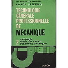 Technologie générale professionnelle de mécanique 2: métrologie, essais des métaux, traitements thermiques