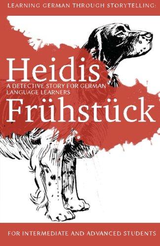 Learning German through Storytelling: Heidis Frühstück -  a detective story for German language learners (for intermediate and advanced students) (Baumgartner & Momsen) (Volume 5) (German Edition)