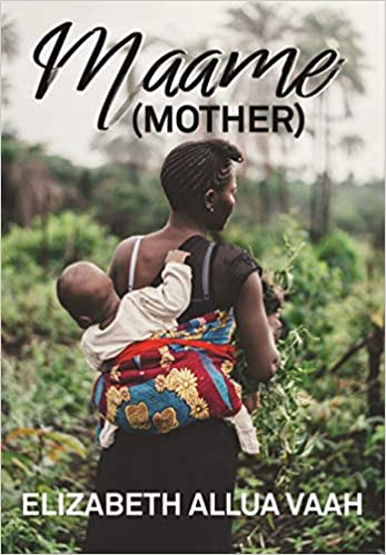 Maame (Mother): Vaah, Elizabeth Allua: 9781774150290: Amazon.com: Books
