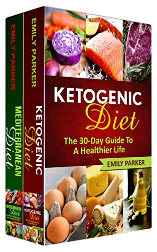 Diet: 2 Manuscripts - Ketogenic Diet: The 30-Day Guide To A Healthier Life, Mediterranean Diet: Say Hello To Healthy Eating And Goodbye To Aging by Emily Parker
