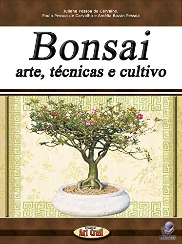 BONSAI: ARTE, TÉCNICAS E CULTIVO (Série Brazilian Art Craft Livro 10)