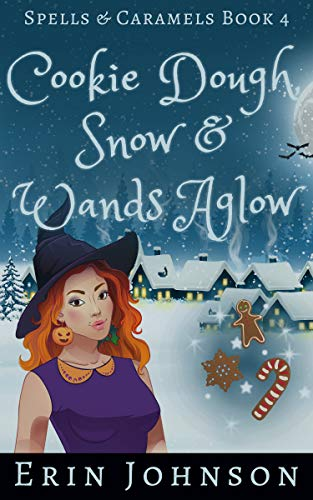 Cookie Dough, Snow & Wands Aglow: A Cozy Witch Mystery (Spells & Caramels Book 4)