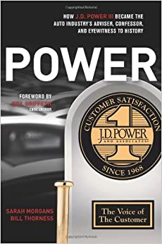 POWER: How J.D. Power III Became the Auto Industry's Adviser, Confessor, and Eyewitness to History