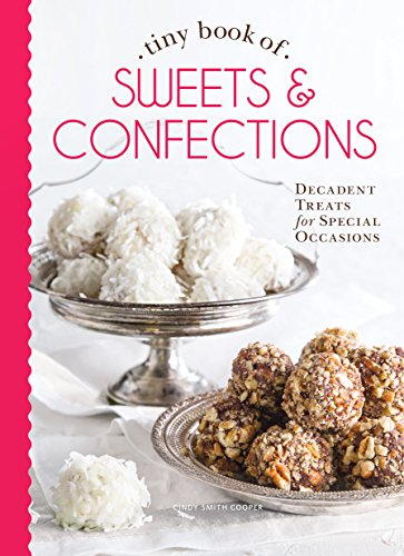 Tiny Book of Sweets & Confections: Decadent Treats for Special Occasions (Tiny Books)