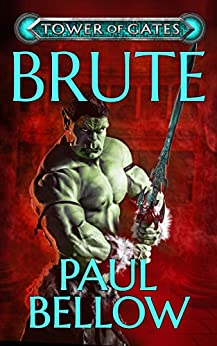 Brute: A LitRPG Novel (Tower of Gates Book 4) by [Bellow, Paul, Reads, LitRPG]