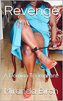 Revenge: A Domina Triumphant (Diary of a Dominant Divorcee Book 1) (English Edition) por [Birch, Miranda]