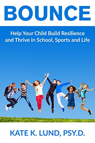 Bounce: Help Your Child Build Resilience And Thrive In School, Sports And Life by Kate Lund ebook deal