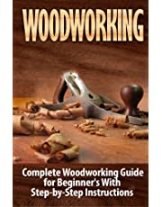 Woodworking: Complete Woodworking Guide for Beginner's With Step by Step Instructions
