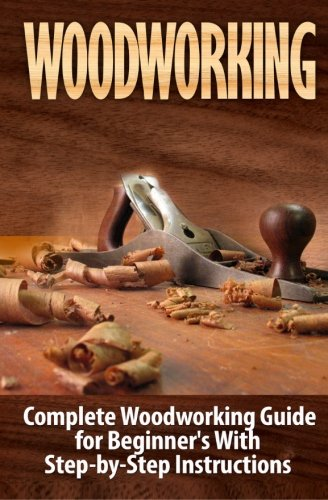 woodworking-complete-woodworking-guide-for-beginners-with-step-by-step-instructions-volume-1