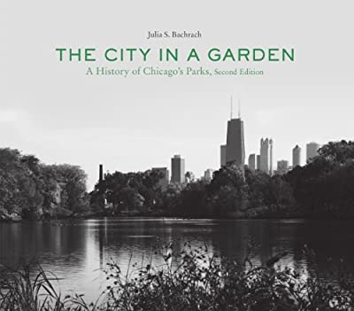 The City in a Garden: A History of Chicago's Parks, Second Edition (Center for American Places - Center Books on Chicago and Environs)