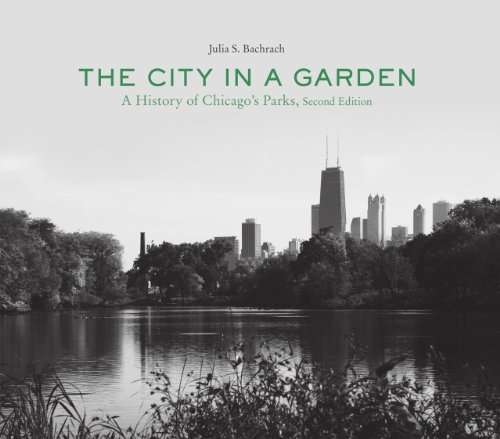 The City in a Garden: A History of Chicago's Parks, Second Edition (Center for American Places - Center Books on Chicago and Environs) (Chicago Il Art Museum)