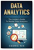 Data Analytics: The Insider's Guide to Master Data Analytics (Business Intelligence and Data Science - Leverage and Integrate Data Analytics into your Business)