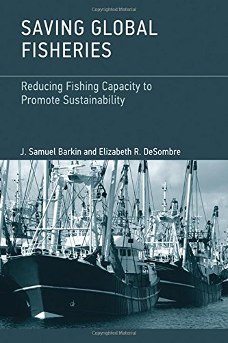 Saving Global Fisheries: Reducing Fishing Capacity to Promote Sustainability (The MIT Press)