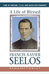 A Life of Blessed Francis Xavier Seelos, Redemptorist 1st edition by Hoegerl C.Ss.R., Rev. Carl, von Stamwitz, Alicia (2000) Paperback Paperback