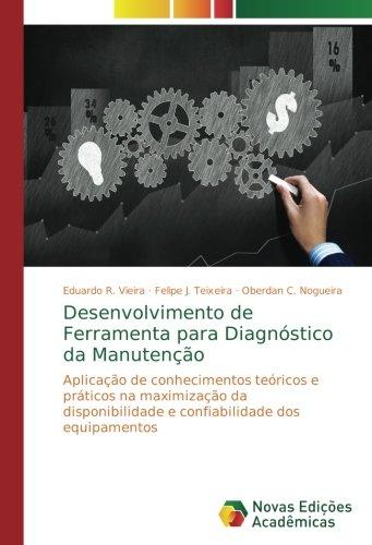 Desenvolvimento de Ferramenta para Diagnóstico da Manutenção: Aplicação de conhecimentos teóricos e práticos na maximização da disponibilidade e confiabilidade dos equipamentos