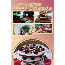 Low Carb-ing Among Friends Cookbooks: 100% Gluten-free, Low-carb, Atkins-friendly, Wheat-free, Sugar-Free, Recipes, Low-Carb Diet, Cookbook VOL-2