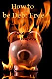 How to be Debt Free: Avoiding Bankruptcy