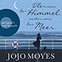 Über uns der Himmel, unter uns das Meer Audiobook by Jojo Moyes Narrated by Luise Helm