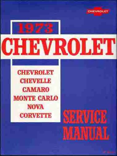 CHEVROLET 1973 FACTORY REPAIR SHOP & SERVICE MANUAL INCLUDING: All 1973 Chevy Bel Air, Cparice Classic, Impala, Chevelle, Malibu, Laguna, Camaro, Corvette, Monte Carlo, S, Landau, Nova, and Station Wagon models. 73