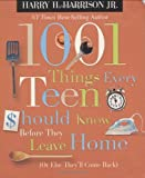 1001 Things Every Teen Should Know Before They Leave Home: (Or Else They'll Come Back)