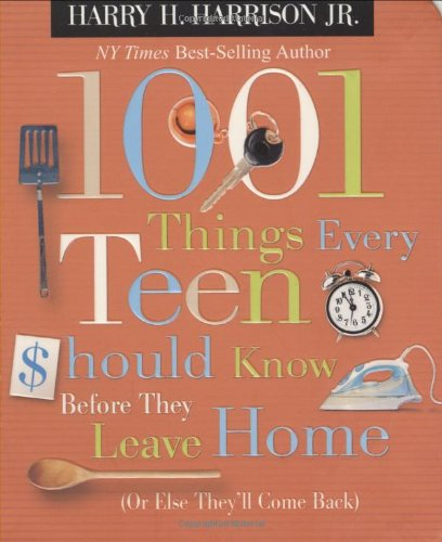 1001 Things Every Teen Should Know Before They Leave Home: Or Else They'll Come Back