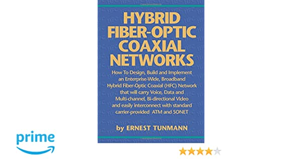 Hybrid Fiber Optic/Coaxial (HFC) Networks: Ernest Tunmann: 9780936648699: Amazon.com: Books