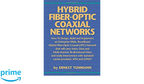 Hybrid Fiber-Optic Coaxial Networks: How to Design, Build, and Implement an Enterprise-Wide Broadband Hfc Network: Amazon.es: Ernest Tunmann, ...