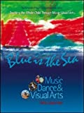 Blue Is The Sea: Music, Dance & Visual Arts (The Pentatonic Press Integrated Learning Series)