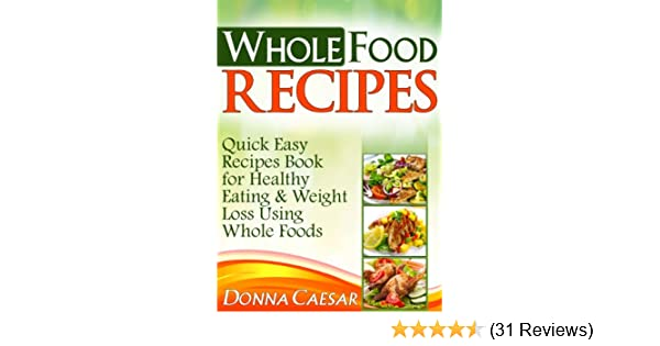 Whole foods recipes quick easy dinner recipes cookbook for heart whole foods recipes quick easy dinner recipes cookbook for heart healthy eating weight loss using whole foods lose weight naturally 2 kindle forumfinder Image collections