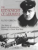 The Red Knight of Germany: The Story of Baron von Richthofen, Germany's Great Wa