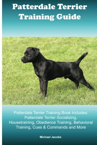 Patterdale Terrier Training Guide. Patterdale Terrier Training Book Includes: Patterdale Terrier Socializing, Housetraining, Obedience Training, Behavioral Training, Cues & Commands and More