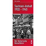 Sachsen-Anhalt 1933-1945: Der historische Reiseführer