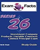 Exam Facts Series 26 Investment Company Products/Variable Contracts Exam: FINRA Series 26 Exam