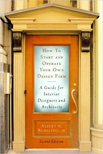 How To Start And Operate Your Own Design Firm A Guide For Interior Designers Architects Second Edition Albert W Rubeling 9781581154740 Amazon