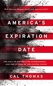 America's Expiration Date: The Fall of Empires and Superpowers . . . and the Future of the United St