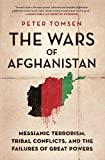 Front cover for the book The Wars of Afghanistan: Messianic Terrorism, Tribal Conflicts, and the Failures of Great Powers by Peter Tomsen