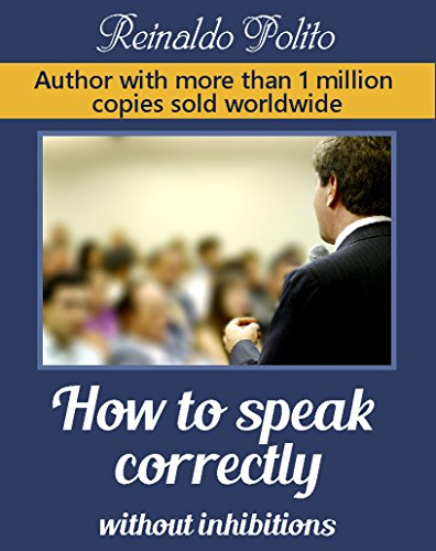 How To Speak Correctly Without Inhibitions: Public Speaking (English Edition)